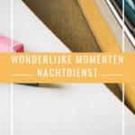 Wonderlijke momenten – Nachtdienst en huisonderwijs
